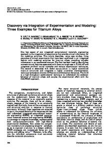 Discovery via Integration of Experimentation and Modeling: Three Examples for Titanium Alloys