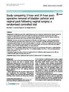 Study comparing 3hour and 24hour post-operative removal of bladder catheter and vaginal pack following vaginal surgery: a randomised controlled trial